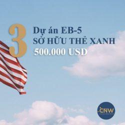 3 DỰ ÁN EB-5 TRỰC TIẾP GIÚP SỞ HỮU THẺ XANH MỸ CHỈ 500.000 USD